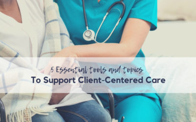 5 Ways to Provide Client Centered Care