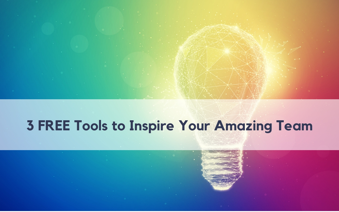 3 Tools to Inspire, Motivate, and Empower Your Team