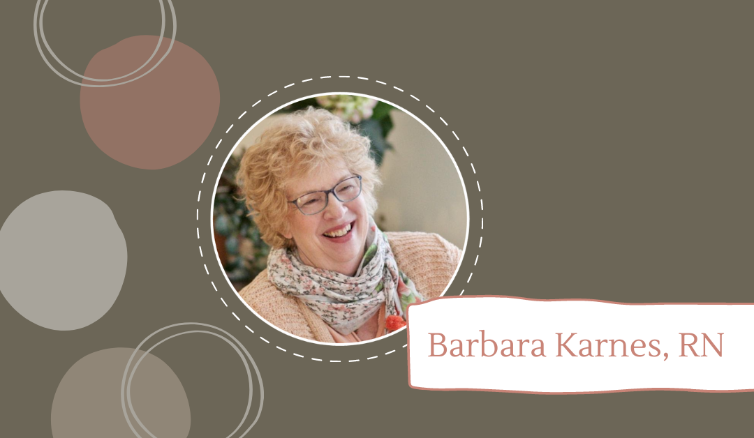 Meet Barbara Karnes, RN, Author, Speaker, Thought Leader, and Expert on End-of-Life Care